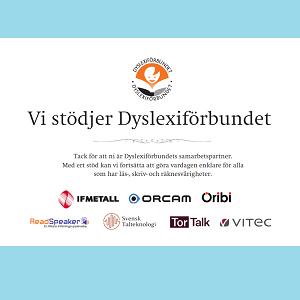 Vi stödjer Dyslexiförbundet: IF Metall, Orcam, Oribi, Readspeaker, Svensk talteknologi, TorTalk och Vitec.
